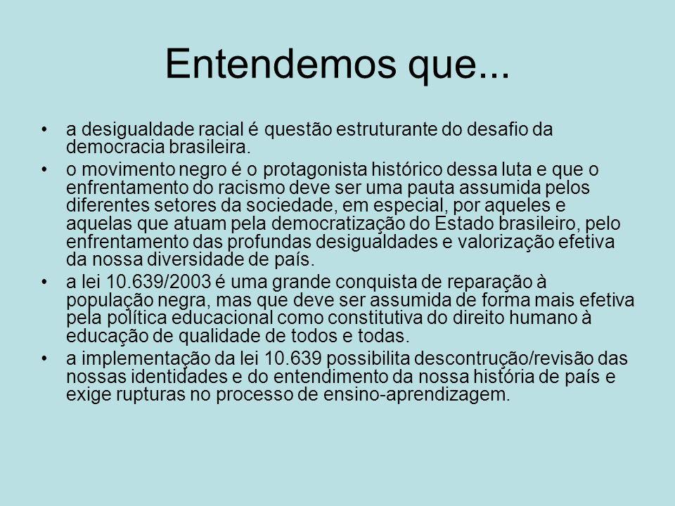 Entendemos que... a desigualdade racial é questão estruturante do desafio da democracia brasileira. o movimento negro é o protagonista histórico dessa