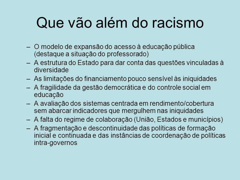 Que vão além do racismo –O modelo de expansão do acesso à educação pública (destaque a situação do professorado) –A estrutura do Estado para dar conta