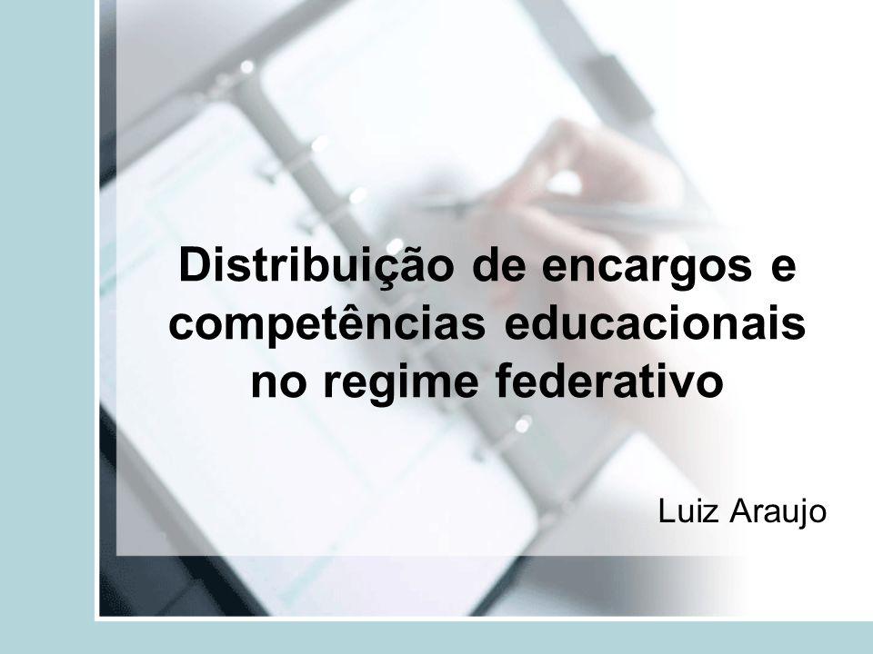 Distribuição de encargos e competências educacionais no regime federativo Luiz Araujo