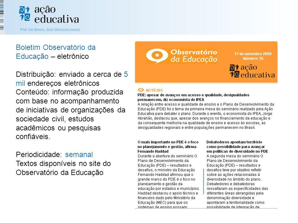 Boletim Observatório da Educação – eletrônico Distribuição: enviado a cerca de 5 mil endereços eletrônicos Conteúdo: informação produzida com base no