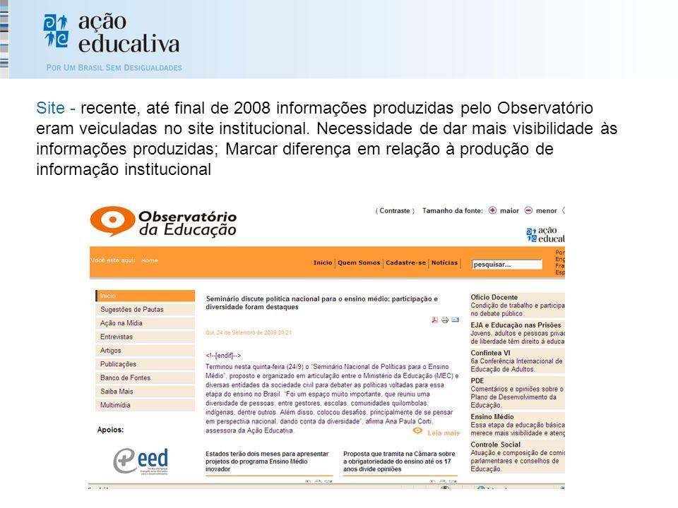 Site - recente, até final de 2008 informações produzidas pelo Observatório eram veiculadas no site institucional. Necessidade de dar mais visibilidade