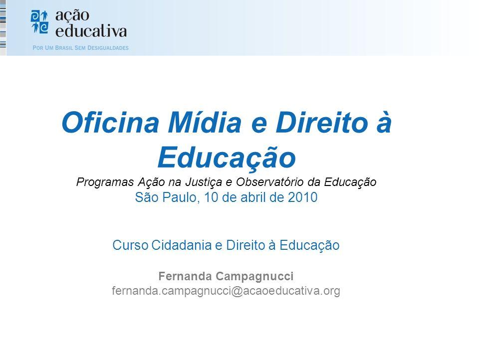 Oficina Mídia e Direito à Educação Programas Ação na Justiça e Observatório da Educação São Paulo, 10 de abril de 2010 Curso Cidadania e Direito à Edu