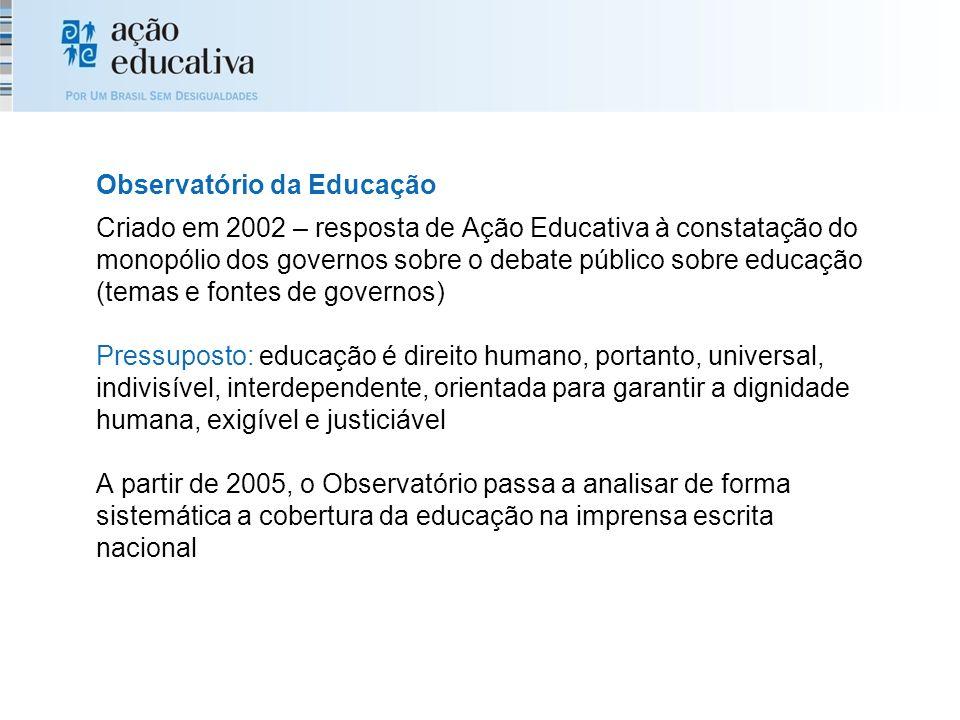 Criado em 2002 – resposta de Ação Educativa à constatação do monopólio dos governos sobre o debate público sobre educação (temas e fontes de governos)