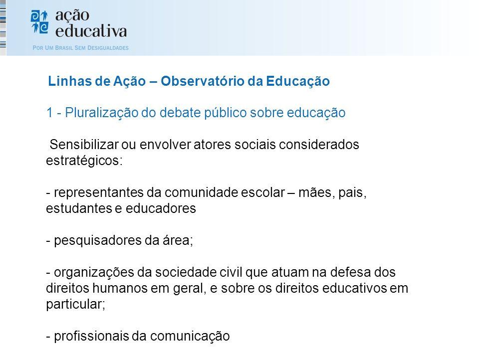 1 - Pluralização do debate público sobre educação Sensibilizar ou envolver atores sociais considerados estratégicos: - representantes da comunidade es