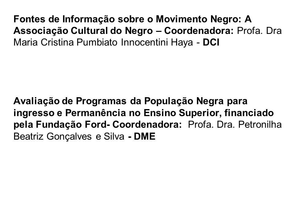 Fontes de Informação sobre o Movimento Negro: A Associação Cultural do Negro – Coordenadora: Profa. Dra Maria Cristina Pumbiato Innocentini Haya - DCI