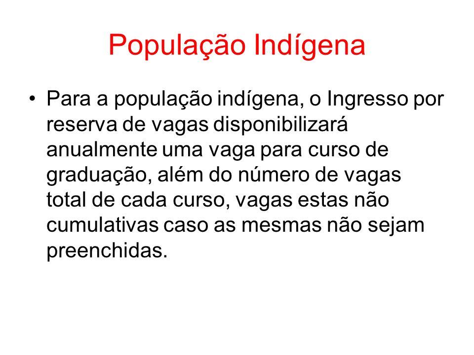 População Indígena Para a população indígena, o Ingresso por reserva de vagas disponibilizará anualmente uma vaga para curso de graduação, além do núm