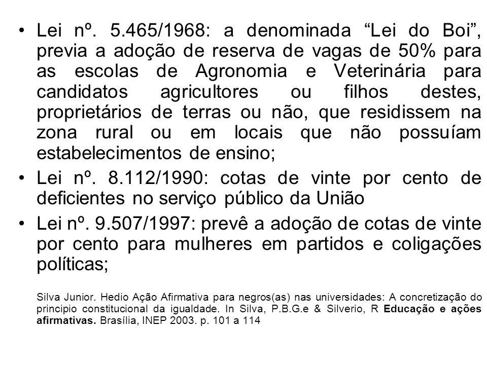Lei nº. 5.465/1968: a denominada Lei do Boi, previa a adoção de reserva de vagas de 50% para as escolas de Agronomia e Veterinária para candidatos agr
