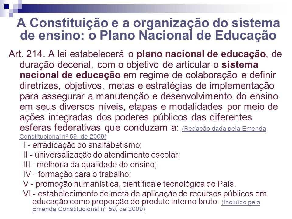A Constituição e a organização do sistema de ensino: o Plano Nacional de Educação Art. 214. A lei estabelecerá o plano nacional de educação, de duraçã