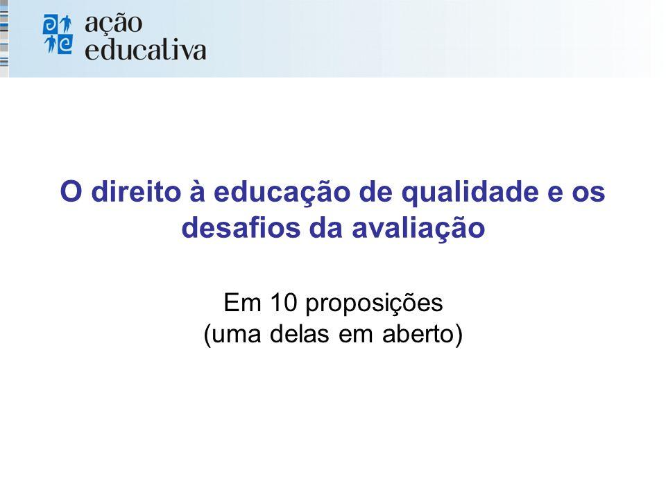 O direito à educação de qualidade e os desafios da avaliação Em 10 proposições (uma delas em aberto)