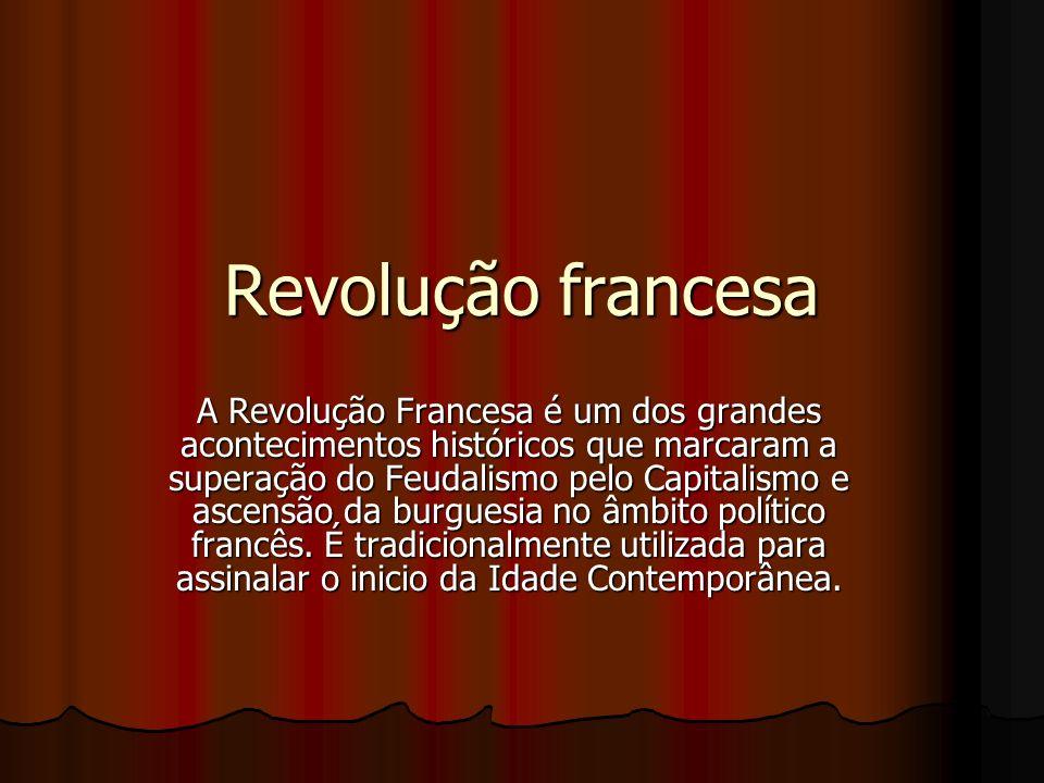 Revolução francesa A Revolução Francesa é um dos grandes acontecimentos históricos que marcaram a superação do Feudalismo pelo Capitalismo e ascensão