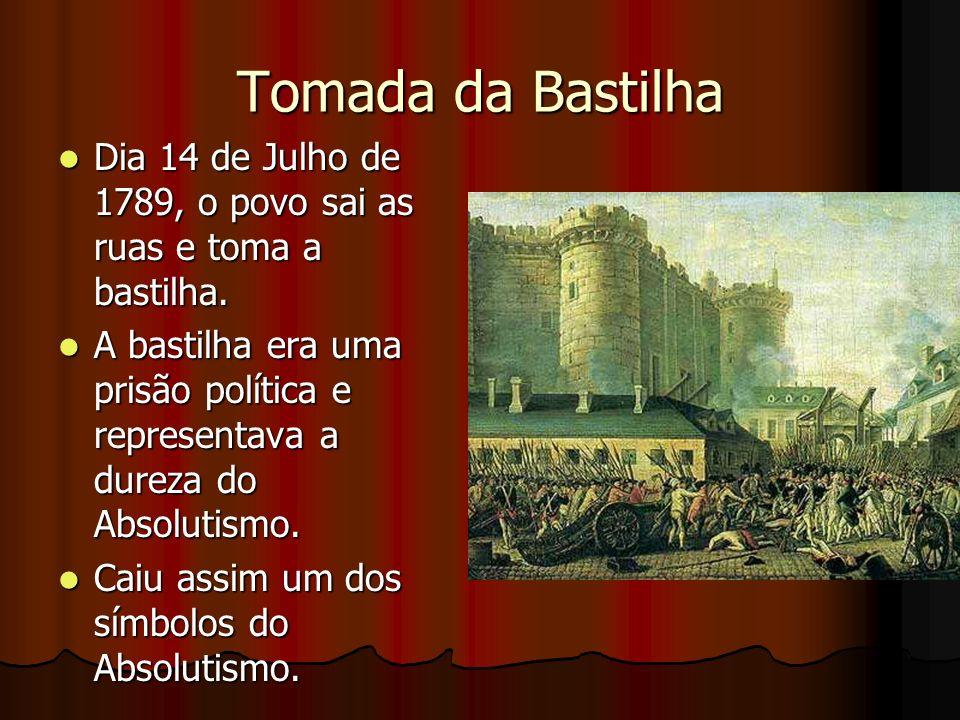 Tomada da Bastilha Dia 14 de Julho de 1789, o povo sai as ruas e toma a bastilha. Dia 14 de Julho de 1789, o povo sai as ruas e toma a bastilha. A bas