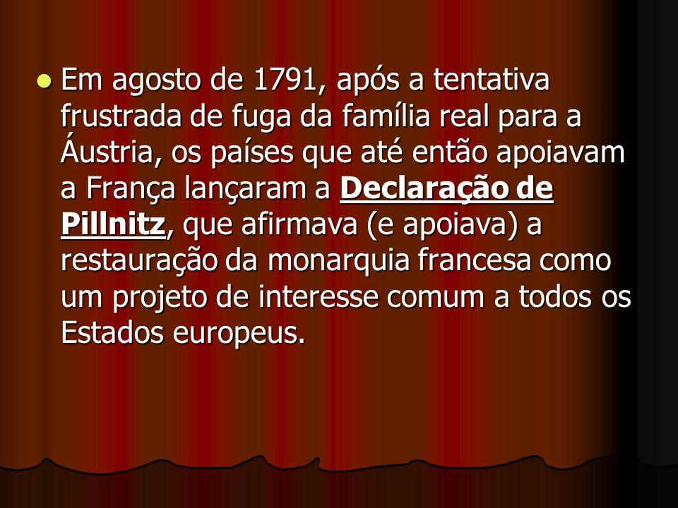 Em agosto de 1791, após a tentativa frustrada de fuga da família real para a Áustria, os países que até então apoiavam a França lançaram a Declaração