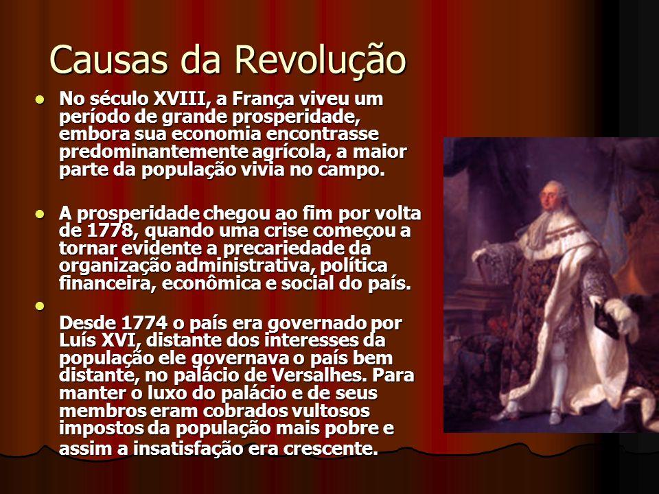 Causas da Revolução No século XVIII, a França viveu um período de grande prosperidade, embora sua economia encontrasse predominantemente agrícola, a m