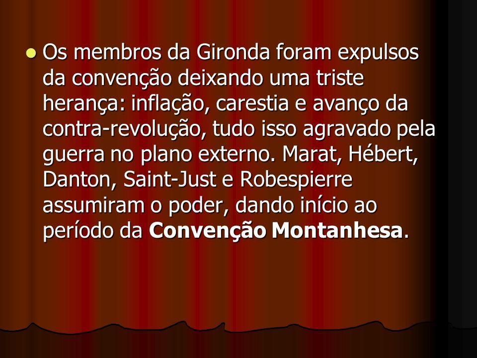 Os membros da Gironda foram expulsos da convenção deixando uma triste herança: inflação, carestia e avanço da contra-revolução, tudo isso agravado pel
