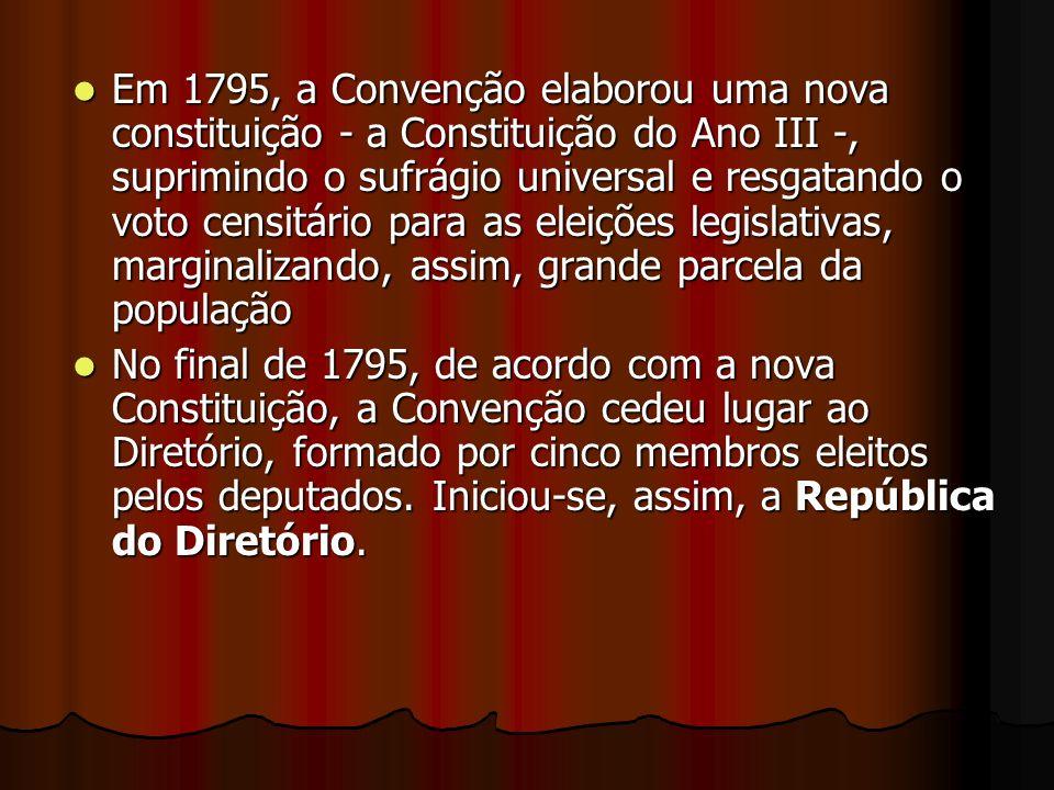 Em 1795, a Convenção elaborou uma nova constituição - a Constituição do Ano III -, suprimindo o sufrágio universal e resgatando o voto censitário para
