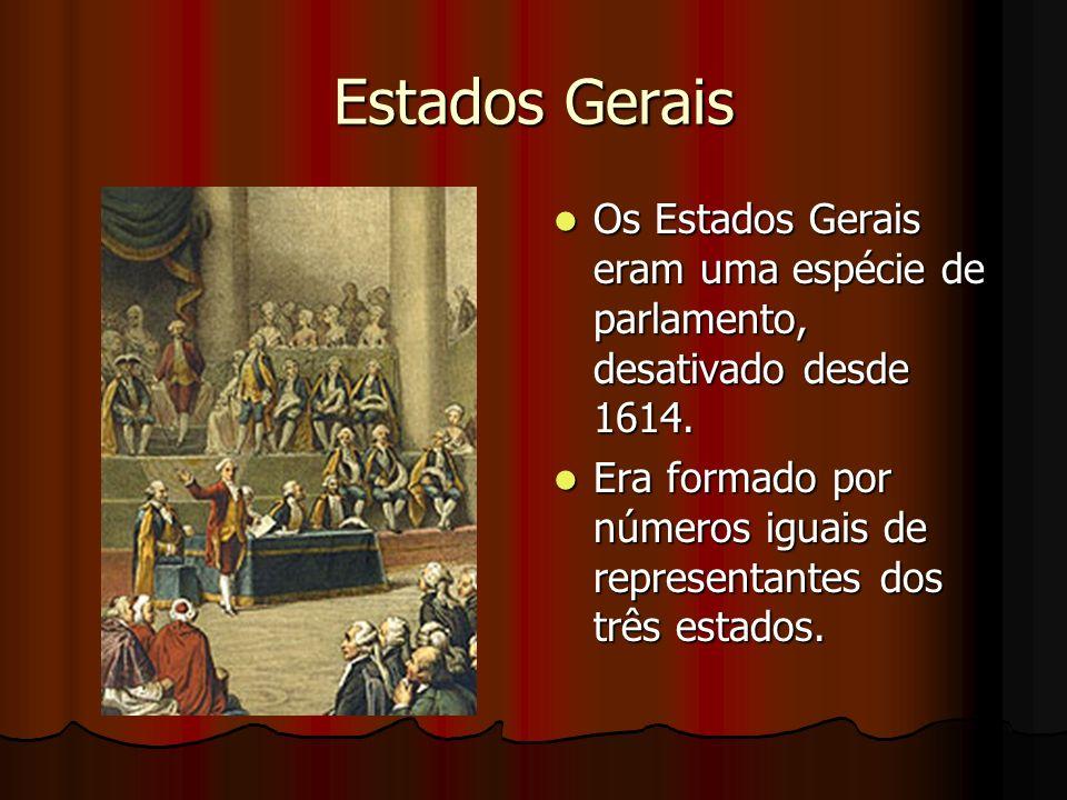 Estados Gerais Os Estados Gerais eram uma espécie de parlamento, desativado desde 1614. Os Estados Gerais eram uma espécie de parlamento, desativado d