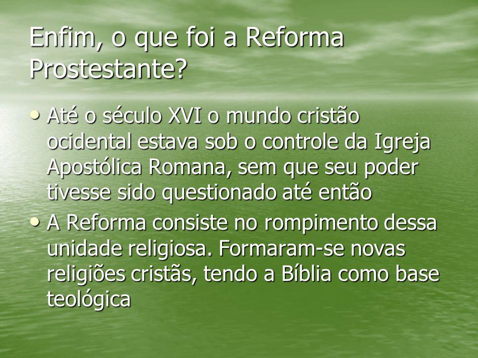 Enfim, o que foi a Reforma Prostestante? Até o século XVI o mundo cristão ocidental estava sob o controle da Igreja Apostólica Romana, sem que seu pod