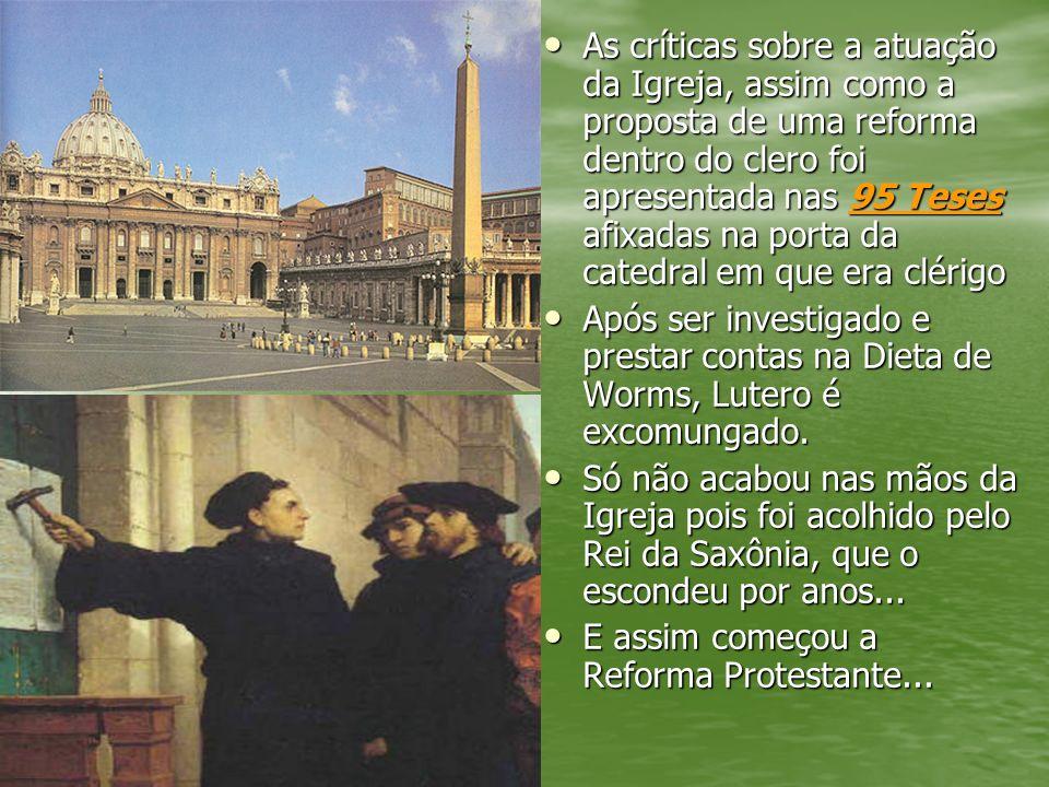 As críticas sobre a atuação da Igreja, assim como a proposta de uma reforma dentro do clero foi apresentada nas 95 Teses afixadas na porta da catedral