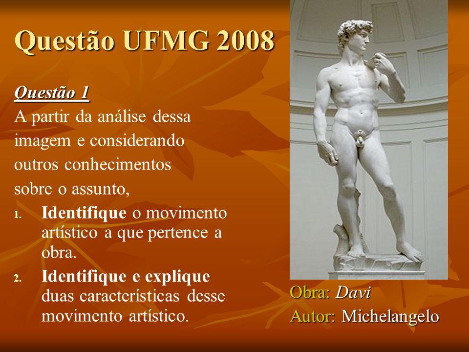 Questão UFMG 2008 Questão 1 A partir da análise dessa imagem e considerando outros conhecimentos sobre o assunto, 1. 1. Identifique o movimento artíst