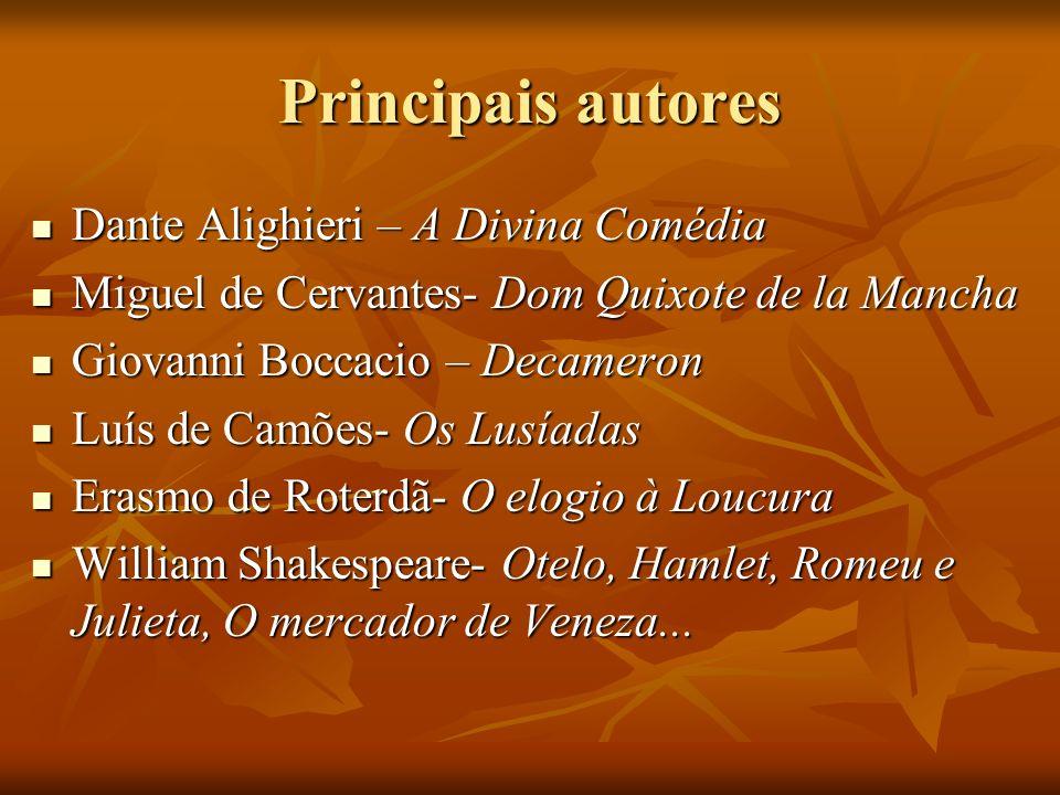 Principais autores Dante Alighieri – A Divina Comédia Dante Alighieri – A Divina Comédia Miguel de Cervantes- Dom Quixote de la Mancha Miguel de Cerva