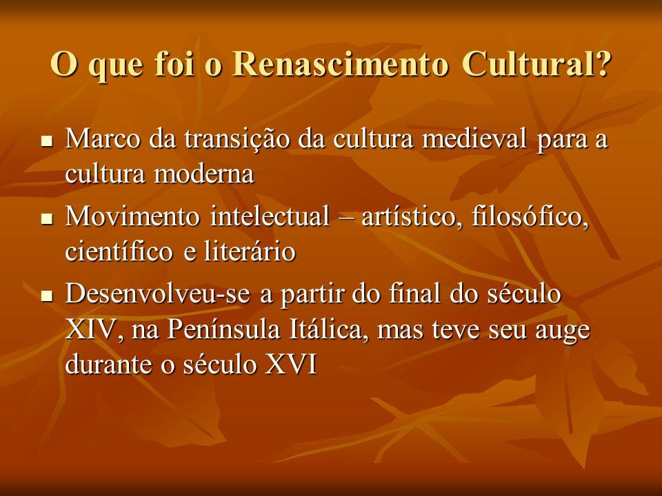 O que foi o Renascimento Cultural? Marco da transição da cultura medieval para a cultura moderna Marco da transição da cultura medieval para a cultura