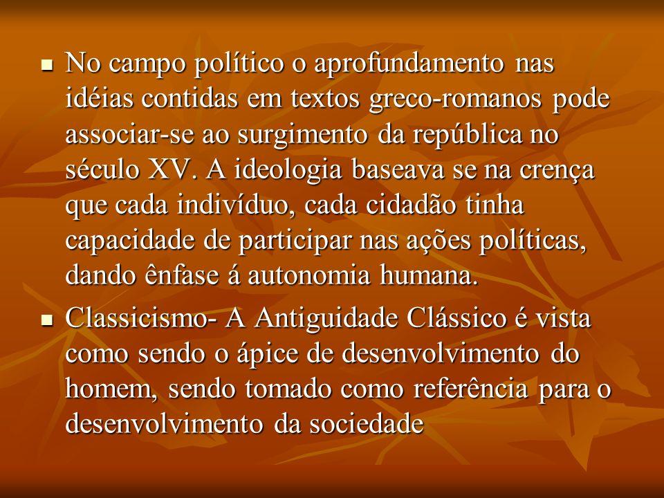 No campo político o aprofundamento nas idéias contidas em textos greco-romanos pode associar-se ao surgimento da república no século XV. A ideologia b