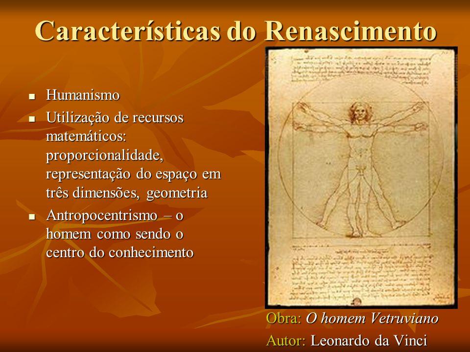 Características do Renascimento Humanismo Humanismo Utilização de recursos matemáticos: proporcionalidade, representação do espaço em três dimensões,