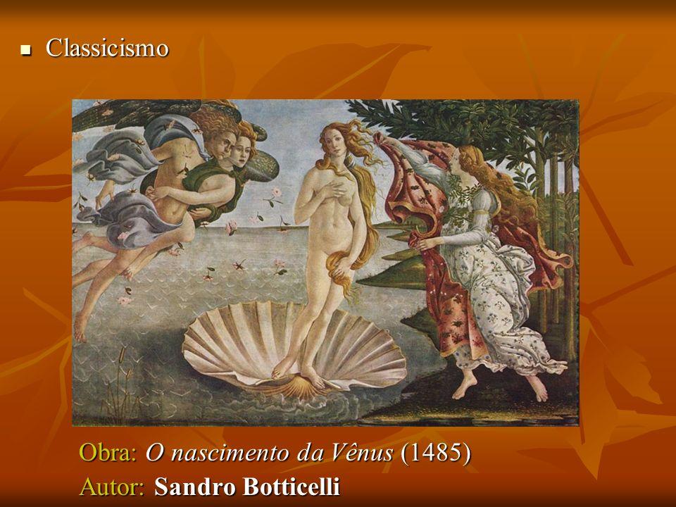 Classicismo Classicismo Obra: O nascimento da Vênus (1485) Autor: Sandro Botticelli