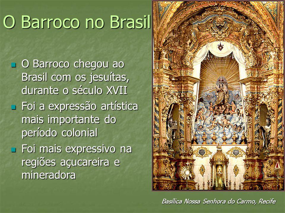 O Barroco no Brasil O Barroco chegou ao Brasil com os jesuítas, durante o século XVII O Barroco chegou ao Brasil com os jesuítas, durante o século XVI