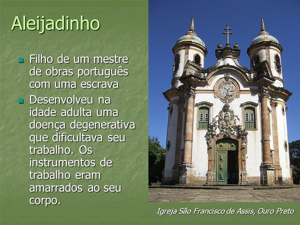 Aleijadinho Filho de um mestre de obras português com uma escrava Filho de um mestre de obras português com uma escrava Desenvolveu na idade adulta um