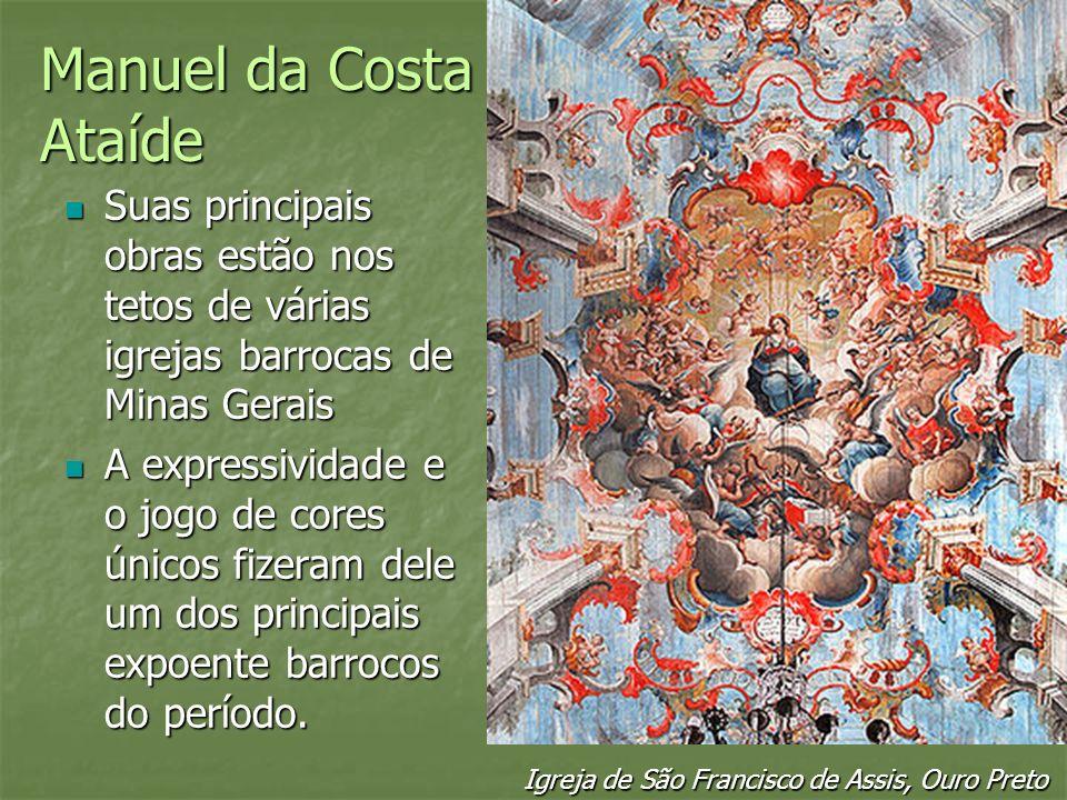 Manuel da Costa Ataíde Suas principais obras estão nos tetos de várias igrejas barrocas de Minas Gerais Suas principais obras estão nos tetos de vária