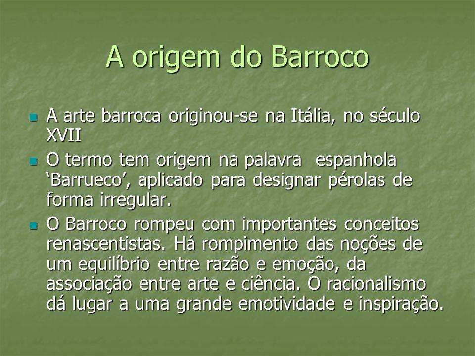 A origem do Barroco A arte barroca originou-se na Itália, no século XVII A arte barroca originou-se na Itália, no século XVII O termo tem origem na pa