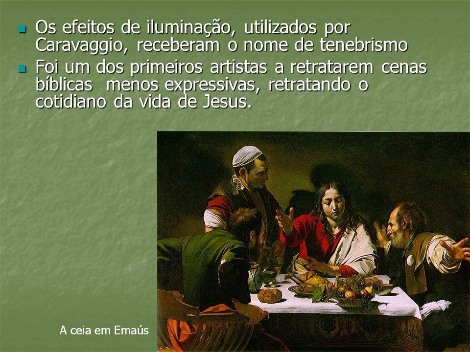 Os efeitos de iluminação, utilizados por Caravaggio, receberam o nome de tenebrismo Os efeitos de iluminação, utilizados por Caravaggio, receberam o n