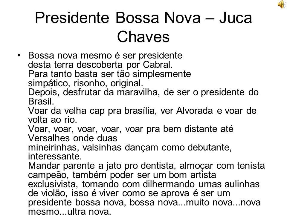Presidente Bossa Nova – Juca Chaves Bossa nova mesmo é ser presidente desta terra descoberta por Cabral. Para tanto basta ser tão simplesmente simpáti