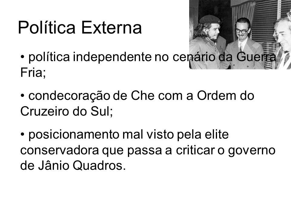 Política Externa política independente no cenário da Guerra Fria; condecoração de Che com a Ordem do Cruzeiro do Sul; posicionamento mal visto pela el