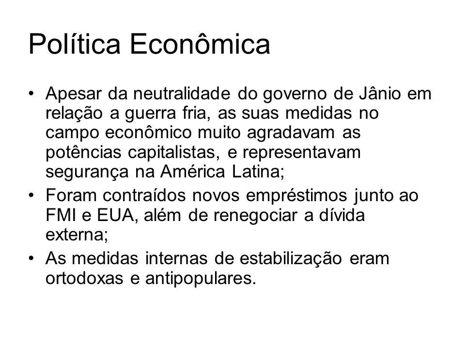 Política Econômica Apesar da neutralidade do governo de Jânio em relação a guerra fria, as suas medidas no campo econômico muito agradavam as potência