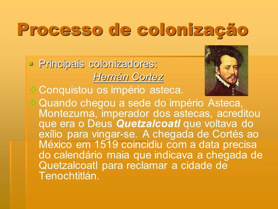 Processo de colonização Principais colonizadores: Principais colonizadores: Hernán Cortez Hernán Cortez Conquistou os império asteca. Quando chegou a