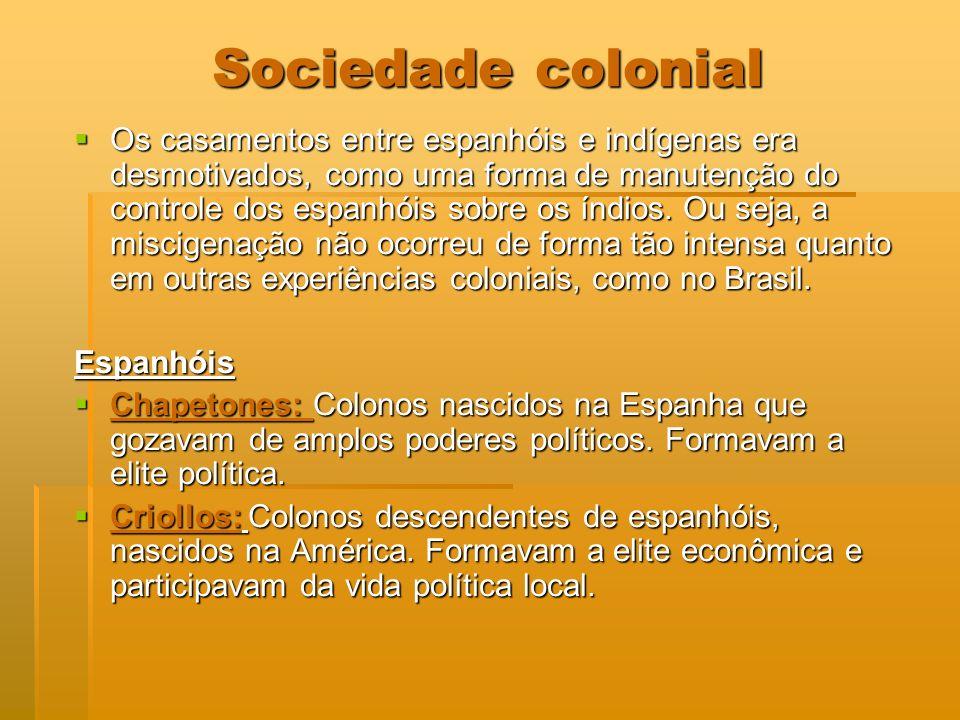 Sociedade colonial Os casamentos entre espanhóis e indígenas era desmotivados, como uma forma de manutenção do controle dos espanhóis sobre os índios.