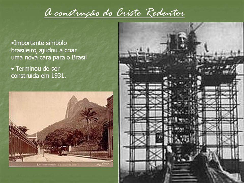 A construção do Cristo Redentor Importante símbolo brasileiro, ajudou a criar uma nova cara para o Brasil Terminou de ser construída em 1931.