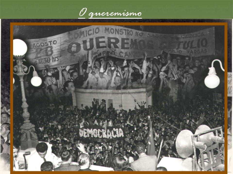 O queremismo Iniciativa promovida pelos círculos trabalhistas ligados a Getúlio, com o apoio dos comunistas. Os queremistas saíram as ruas defendendo