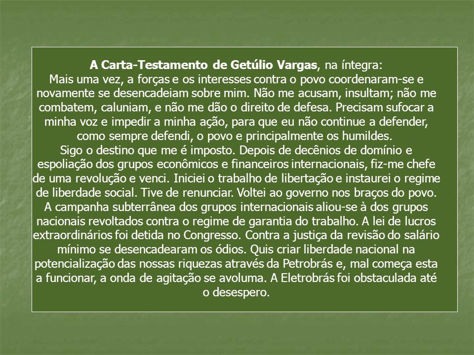 A Carta-Testamento de Getúlio Vargas, na íntegra: Mais uma vez, a forças e os interesses contra o povo coordenaram-se e novamente se desencadeiam sobr