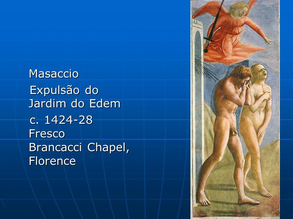Masaccio Expulsão do Jardim do Edem Expulsão do Jardim do Edem c. 1424-28 Fresco Brancacci Chapel, Florence c. 1424-28 Fresco Brancacci Chapel, Floren