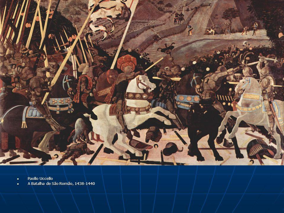 Paollo Uccello Paollo Uccello A Batalha de São Romão, 1438-1440 A Batalha de São Romão, 1438-1440