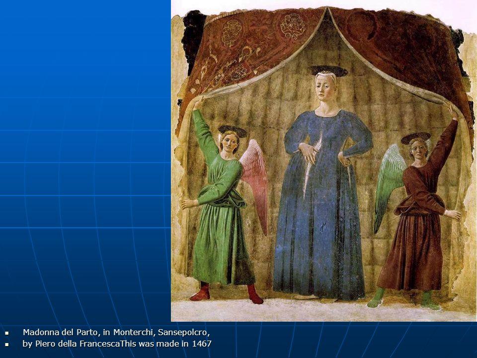 Madonna del Parto, in Monterchi, Sansepolcro, Madonna del Parto, in Monterchi, Sansepolcro, by Piero della FrancescaThis was made in 1467 by Piero del