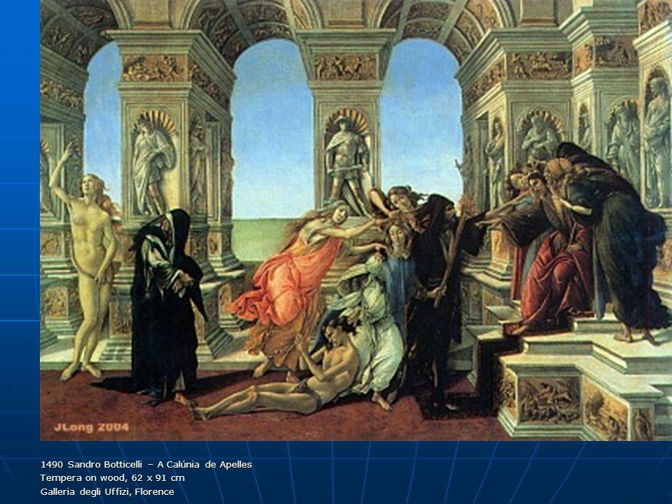 1490 Sandro Botticelli – A Calúnia de Apelles Tempera on wood, 62 x 91 cm Galleria degli Uffizi, Florence