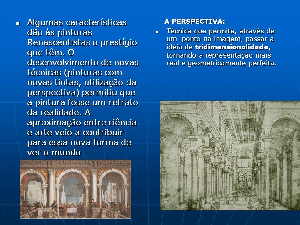 Algumas características dão às pinturas Renascentistas o prestígio que têm. O desenvolvimento de novas técnicas (pinturas com novas tintas, utilização