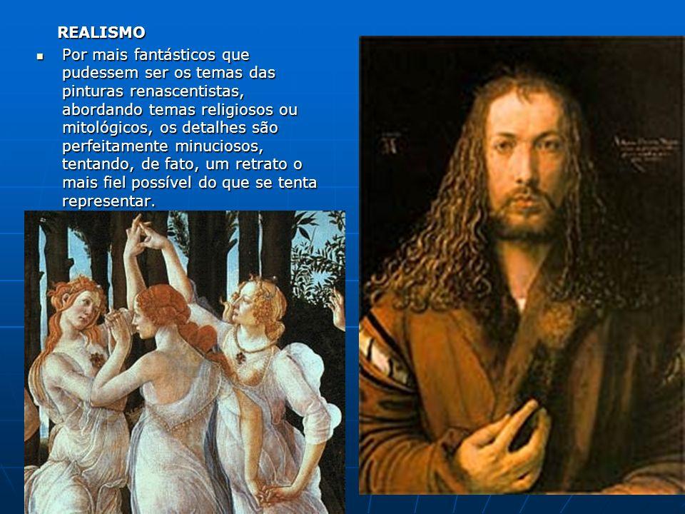 REALISMO REALISMO Por mais fantásticos que pudessem ser os temas das pinturas renascentistas, abordando temas religiosos ou mitológicos, os detalhes s