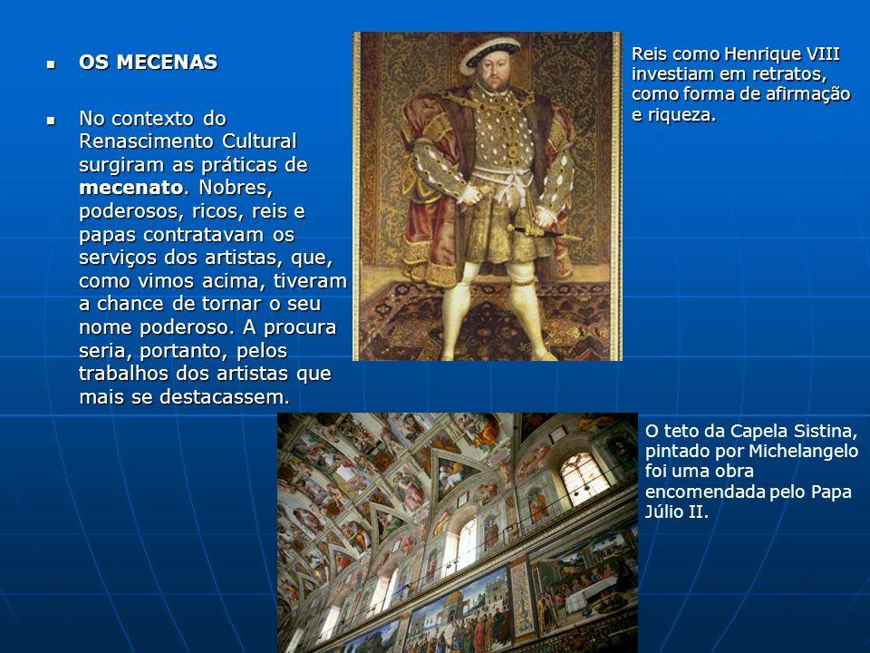 OS MECENAS OS MECENAS No contexto do Renascimento Cultural surgiram as práticas de mecenato. Nobres, poderosos, ricos, reis e papas contratavam os ser