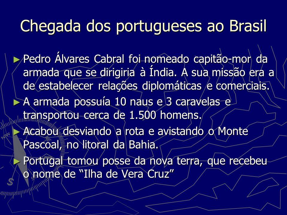 Chegada dos portugueses ao Brasil Pedro Álvares Cabral foi nomeado capitão-mor da armada que se dirigiria à Índia. A sua missão era a de estabelecer r