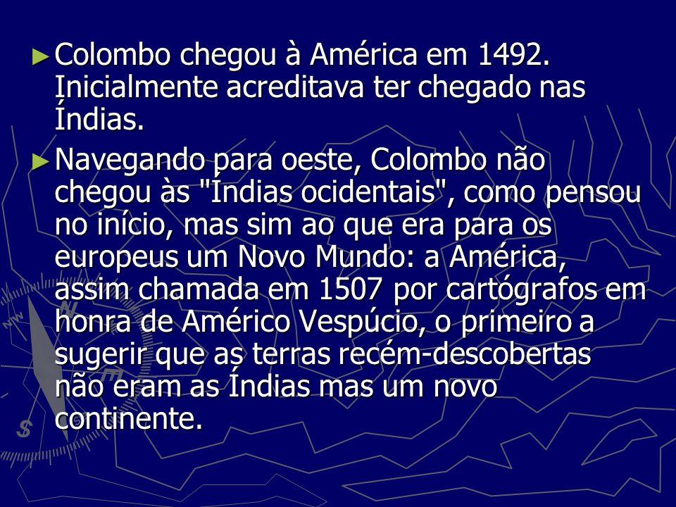 Colombo chegou à América em 1492. Inicialmente acreditava ter chegado nas Índias. Colombo chegou à América em 1492. Inicialmente acreditava ter chegad